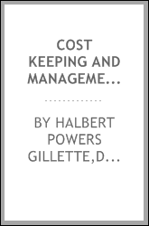 Cost keeping and management engineering; a treatise for engineers, contractors and superintendents engaged in the management of engineering construction