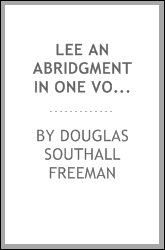 LEE An Abridgment In One Volume Richard Harwell Of The Four Volume R. E. Lee