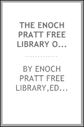 The Enoch Pratt Free Library of Baltimore city. Letters and documents relating to its foundation and organization, with the dedicatory addresses and exercises January 4, 1886