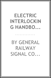 Electric interlocking handbook by the Engineering staff of the General railway signal company