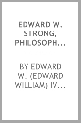 Edward W. Strong, philosopher, professor and Berkeley Chancellor, 1961-1965 : oral history transcript ; interviews conducted by Harriet Nathan in 1988. Regional Oral History Office, The Bancroft Library, University of California, Berkeley, 1992