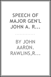 Speech of Major Gen'l John A. Rawlins, chief of staff, U. S. A.; General Grant's views in harmony with Congress