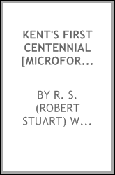 download <b>kent</b>'s first centennial [microform] : a sketch of the c
