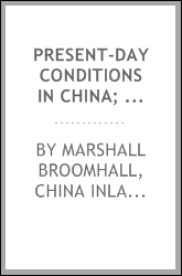 Present-day conditions in China; notes designed to show the moral and spiritual claims of the Chinese empire