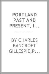 Portland past and present, issued under the endorsement of the Portland board of trade and city government;