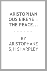 Aristophanous Eirene = The Peace of Aristophanes