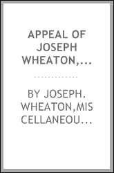 Appeal of Joseph Wheaton, late deputy quarter master general and major of cavalry, to the Senate and House of representatives of the United States of America