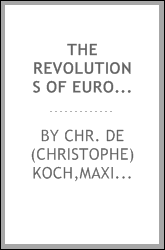 The revolutions of Europe; being an historical view of the European nations from the subversion of the Roman empire in the west to the abdication of Napoleon