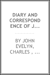 Diary and Correspondence of John Evelyn, F.R.S.: To which is Subjoined the ...