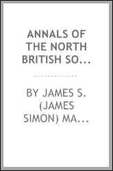 Annals of the North British Society of Halifax, Nova Scotia for one hundred and twenty-five years from its foundation, 26th March, 1768, to the festival of St. Andrew, 1893 [microform]