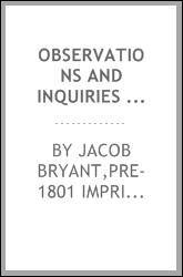 Observations and inquiries relating to various parts of ancient history; containing dissertations on the wind Euroclydon, and on the island Melite, together with an account of Egypt in its most early state, and of the shepherd kings. The whole calcul