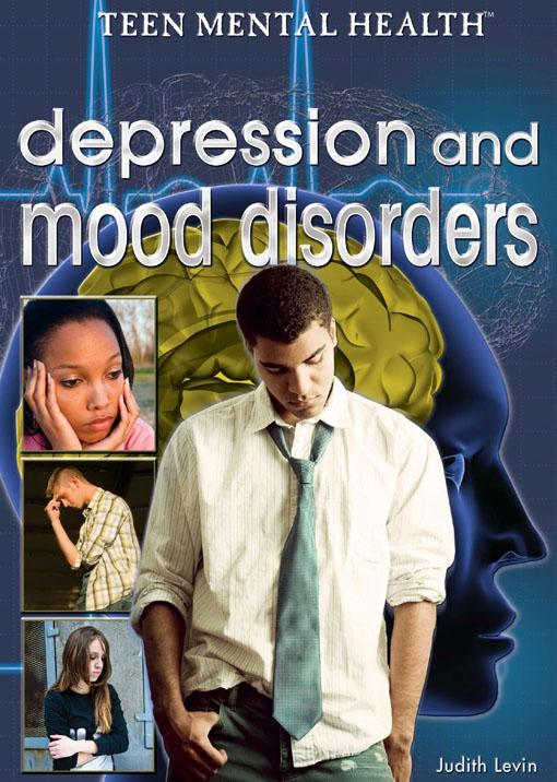 Depression and Mood Disorders By: Judith Levin