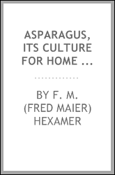 Asparagus, its culture for home use and for market; a practical treatise on the planting, cultivation, harvesting, marketing, and preserving of asparagus, with notes on its history and botany