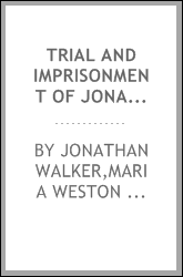 Trial and imprisonment of Jonathan Walker, at Pensacola, Florida, for aiding slaves to escape from bondage : with an appendix, containing a sketch of his life