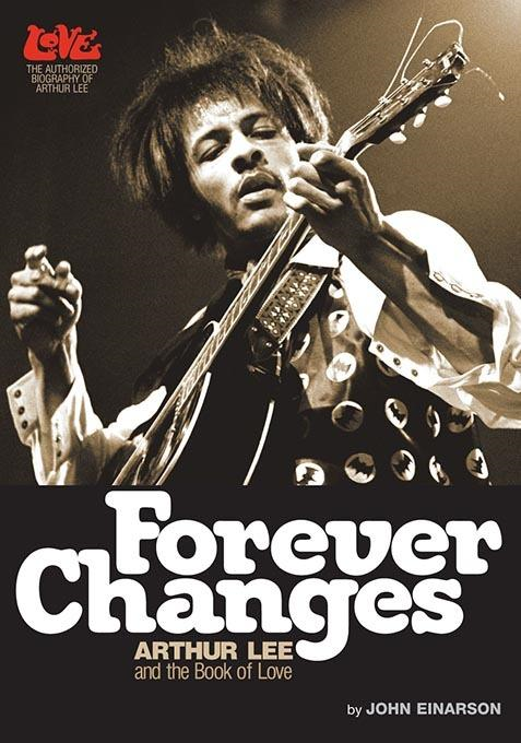 FOREVER CHANGES ARTHUR LEE AND THE BOOK OF LOVE