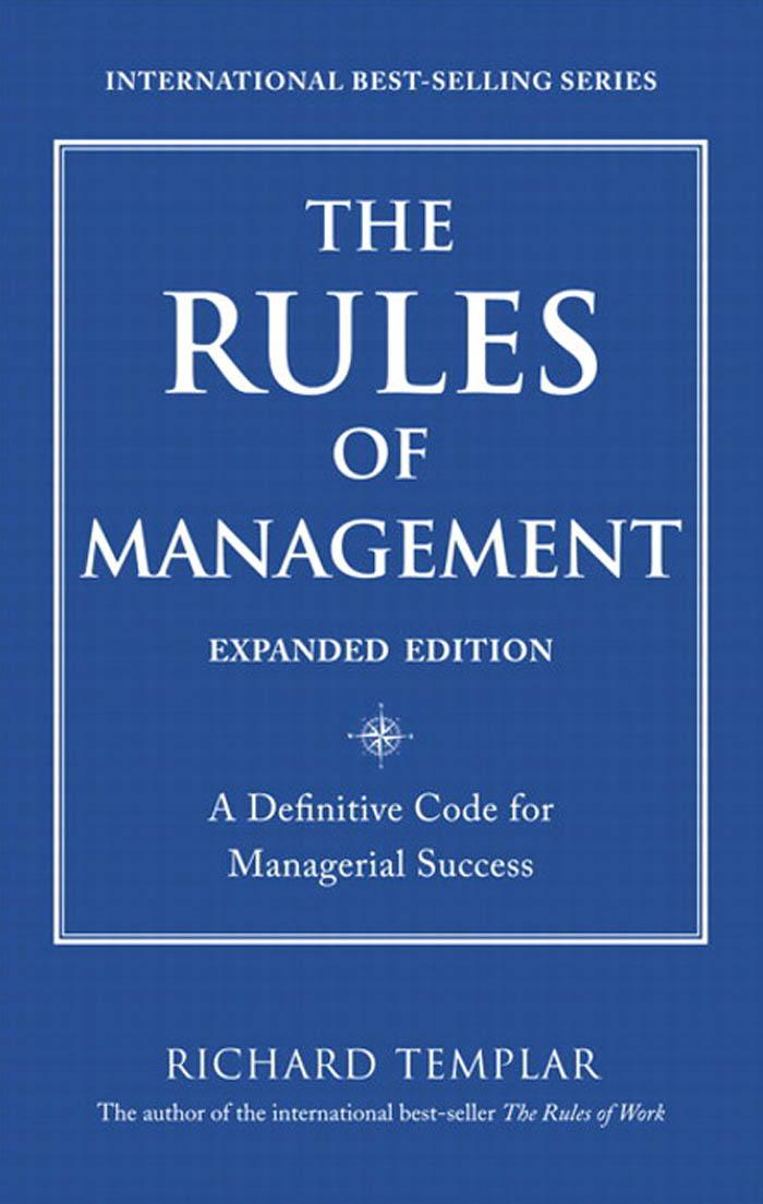 The Rules of Management: A Definitive Code for Managerial Success By: Richard Templar