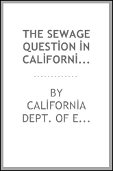 The Sewage Question in California: Report of the State Engineer, Wm. Ham ...