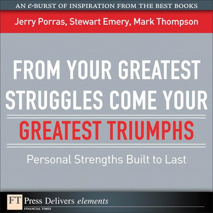 From Your Greatest Struggles Come Your Greatest Triumphs: Personal Strengths Buit to Last