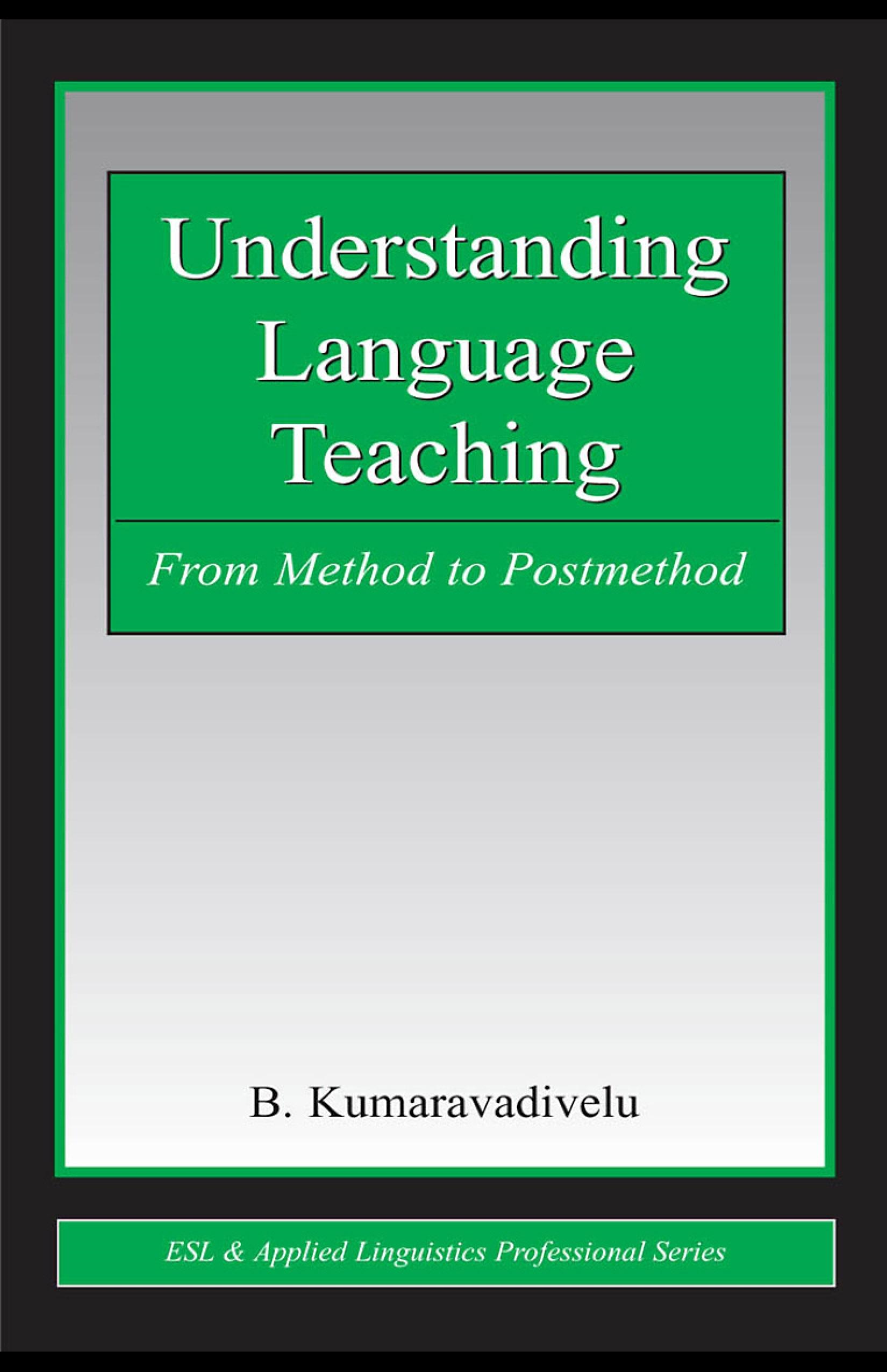 Understanding Language Teaching: From Method to Postmethod