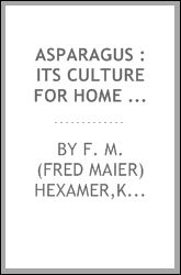Asparagus : its culture for home use and for market : a practical treatise on the planting, cultivation, harvesting, marketing, and preserving of asparagus, with notes on its history and botany