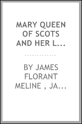Mary queen of Scots and her latest English historian, a narrative of the life of Mary Stuart ...