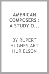 download American composers : a study of the music of this country, and of its future, with biographies of the leading composers of the present time, being a new rev. ed. of Contemporary American composers book