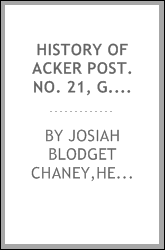 History of Acker post. no. 21, G.A.R., St. Paul, Minn. prepared and read on its 20th anniversary, April 10, 1890;