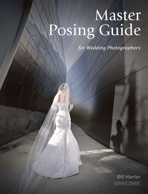 Master Posing Guide for Wedding Photographers By: Bill Hurter