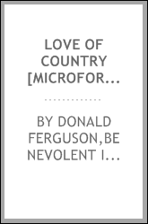 Love of country [microform] : a lecture delivered before the Benevolent Irish Society, Charlottetown, Prince Edward Island, on Monday evening, February 23, 1885