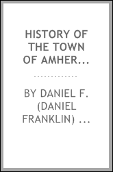 History of the town of Amherst, Hillsborough County, New Hampshire : (first known as Narragansett township number three, and subsequently as Southegan West) from the grant of the township by the Great and General court of the province of Massachusett