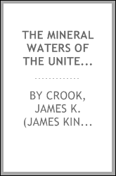 The mineral waters of the United States and their therapeutic uses. With an account of the various mineral spring localities, their advantages as health resorts, means of access, etc., to which is added an appendix on potable waters