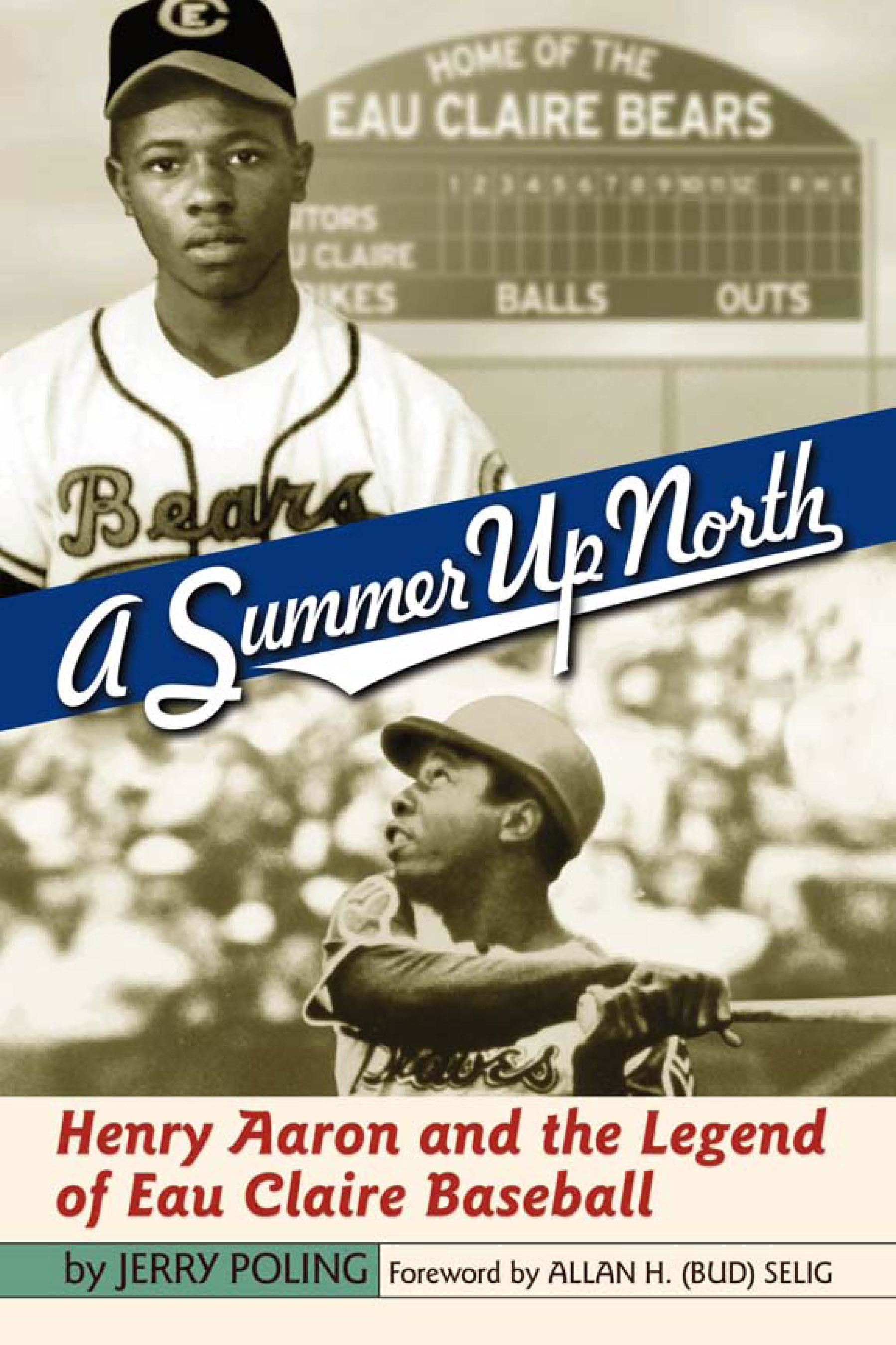 Summer Up North: Henry Aaron and the Legend of Eau Claire Baseball