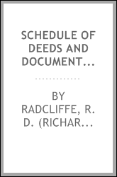 Schedule of deeds and documents, the property of Colonel Thomas Richard Crosse; preserved in the muniments room at Shaw Hill, Chorley, in the county of Lancaster