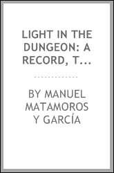 Light in the dungeon: a record, tr., with The glory beyond: a sequel, by A. St. G.N.
