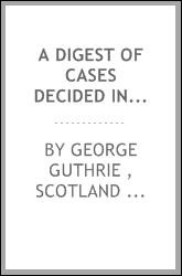 A Digest of Cases Decided in the Sheriff Courts of Scotland Prior to 31st December, 1904: And ...