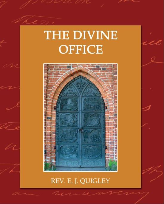The Divine Office By: Rev. E. J. Quigley