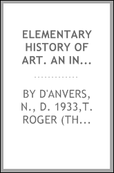 Elementary history of art. An introduction to ancient and modern architecture, sculpture, painting, music