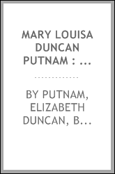 Mary Louisa Duncan Putnam : a memoir ; William Clement Putman : a memoir