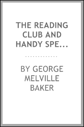 The Reading Club and Handy Speaker: Being Selections in Prose and Poetry ...