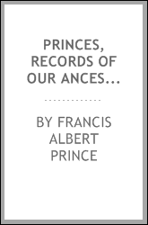 Princes, records of our ancestors: containing a complete list of all persons by the name of Prince, who served in Lexington alarm, April, 1775, Revolutionary War, War of 1812, and the Civil War 1861-65