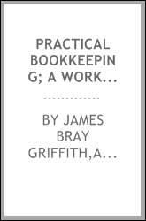 Practical bookkeeping; a working handbook of elementary bookkeeping and approved modern methods of accounting, including single proprietorship, partnership, wholesale, commission, storage, and brokerage accounts
