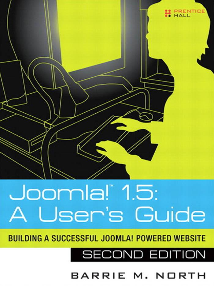 Joomla!� 1.5: A User's Guide: Building a Successful Joomla! Powered Website