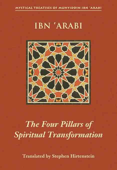The Four Pillars of Spiritual Transformation: The Adornment of the Spiritually Transformed (Hilyat al-abdal) By: Ibn 'Arabi