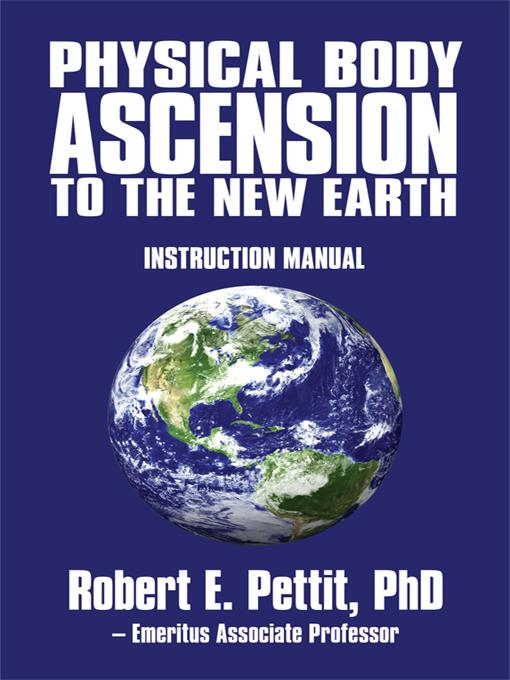 Physical Body Ascension to the New Earth: Instruction Manual