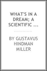 What's in a dream; a scientific and practical interpretation of dreams