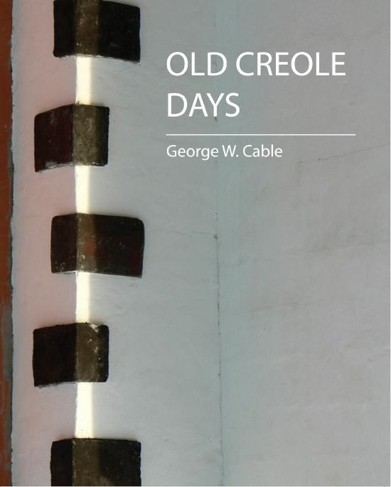 Old Creole Days By: George W. Cable