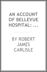 An Account of Bellevue Hospital: With a Catalogue of the Medical and Surgical Staff from 1736 to ...
