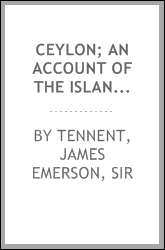 Ceylon; an account of the island physical
