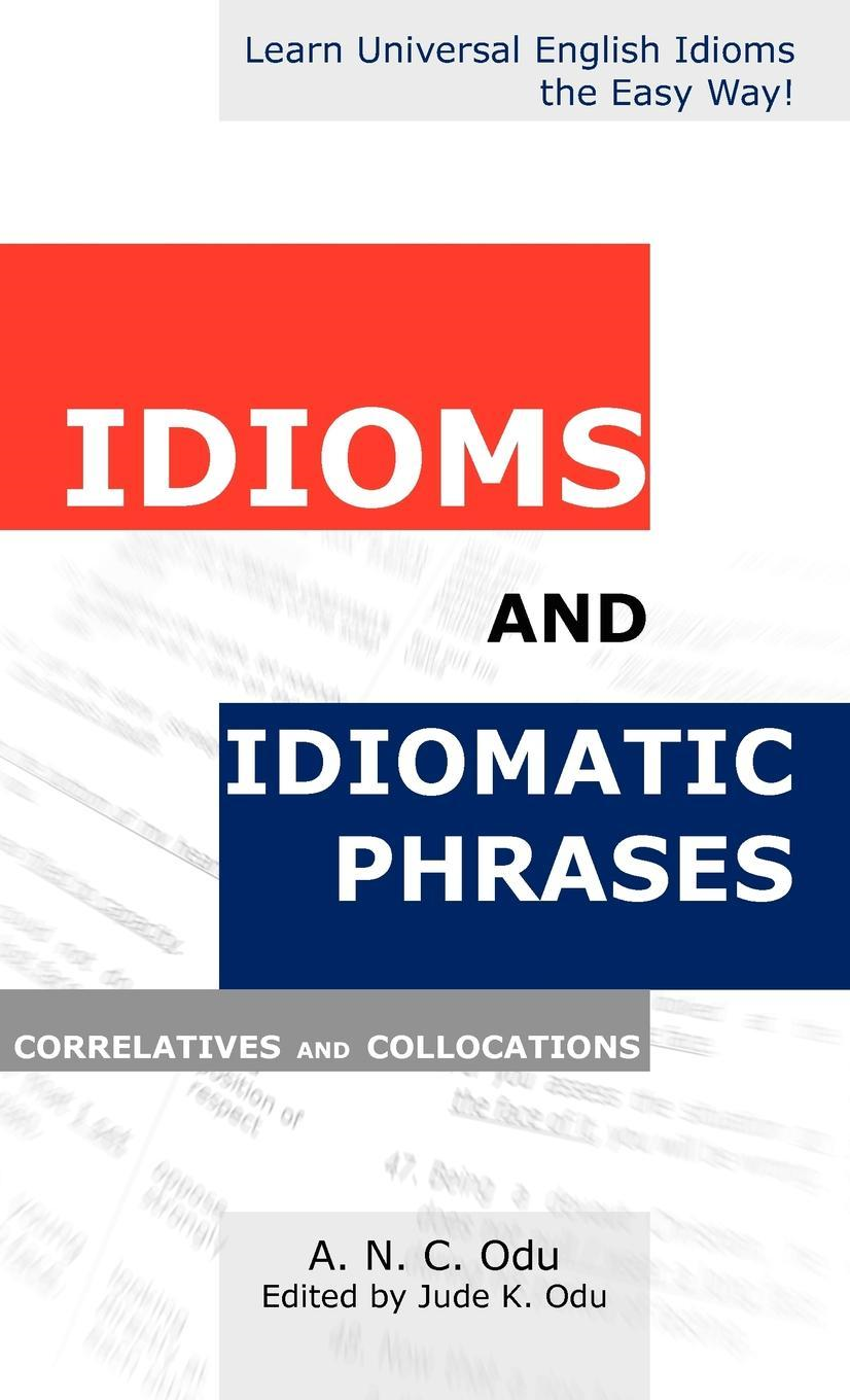 Idioms and Idiomatic Phrases, Correlatives and Collocations