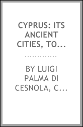 Cyprus: Its Ancient Cities, Tombs, and Temples: A Narrative of Researches ...